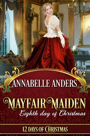 Mayfair Maiden: Eighth Day of Christmas: A Lord Love A Lady Novella by Annabelle Anders