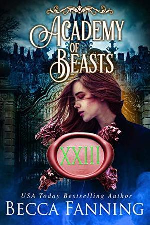 Academy Of Beasts XXIII: Shifter Romance by Becca Fanning
