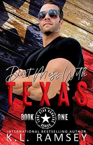 Don't Mess With Texas: Lone Star Rangers Book 1 by K.L. Ramsey