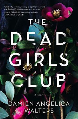 The Dead Girls Club: A Novel by Damien Angelica Walters