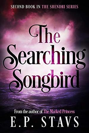 The Searching Songbird: A Young Adult Fantasy Romance by E.P. Stavs