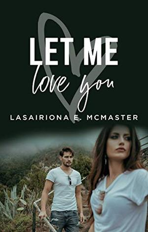 Let Me Love You by Lasairiona E. McMaster