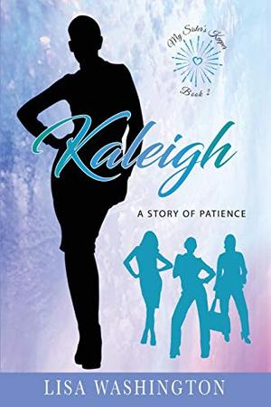 Kaleigh: A Story of Patience (My Sister's Keeper) by Lisa Washington