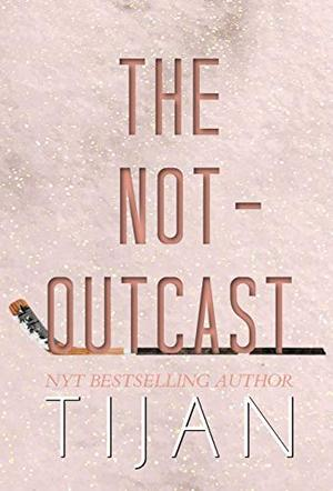 The Not-Outcast (Hardcover Edition) by Tijan