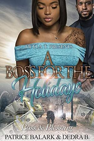 A Boss For The Holidays: Boss & Blessing by Patrice Balark, Dedra B.