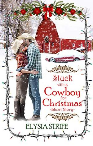 Stuck with a Cowboy for Christmas: A Short and Sweet Holiday Romance by Elysia Lumen Strife