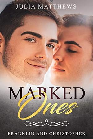 Marked Ones: Franklin and Christopher by Julia Matthews