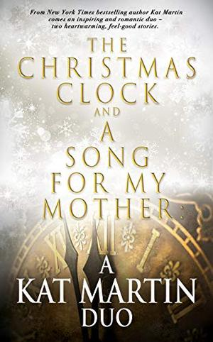 The Christmas Clock and A Song For My Mother: A Kat Martin Duo by Kat Martin