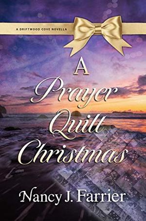A Prayer Quilt Christmas: A Driftwood Cove Novella (Driftwood Cove Series) by Nancy J. Farrier