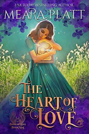 The Heart of Love by Meara Platt