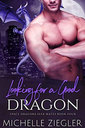 Looking for a Good Dragon: A Dragon Shifter Fated Mates Novel by Michelle Ziegler