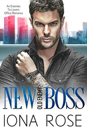 New Boss Old Enemy.: An Enemies To Lovers Office Romance by Iona Rose