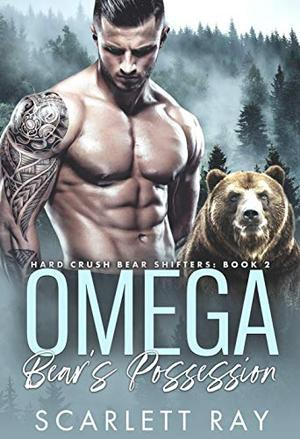 Omega Bear's Possession: Hard Crush Bear Shifters: Book 2 by Scarlett Ray