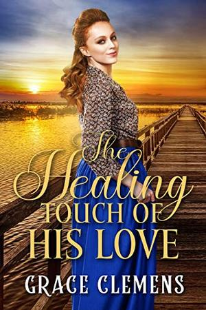 The Healing Touch of his Love: An Inspirational Historical Romance Book by Grace Clemens