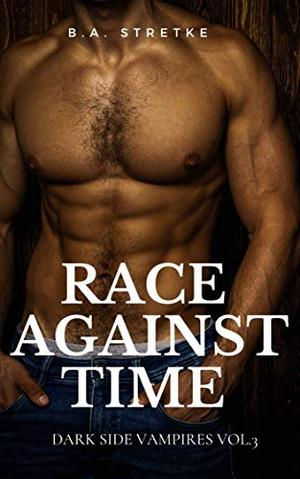 Race Against Time: Dark Side Vampires Vol. 3 (The Dark Side) by B.A. Stretke