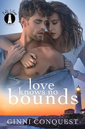 Love Knows No Bounds by Ginni Conquest