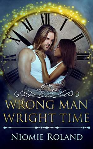Wrong Man Wright Time: An Interracial Time Travel Romance by Niomie Roland