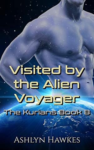 Visited by the Alien Voyager: An Alien Abduction Romance by Ashlyn Hawkes