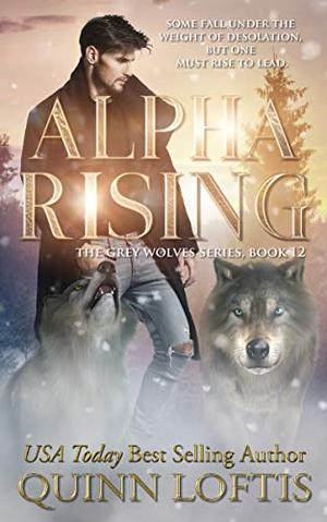 Alpha Rising: Book 12 of the Grey Wolves Series by Quinn Loftis