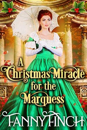 A Christmas Miracle for the Marquess: A Clean & Sweet Regency Historical Romance Novel by Fanny Finch, Starfall Publications