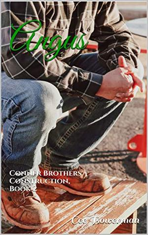 Angus: Conner Brothers Construction, Book 2 (CBC) by Cee Bowerman