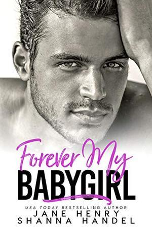 Forever My Babygirl: A Billionaire Romance (Vegas Daddies) by Jane Henry, Shanna Handel
