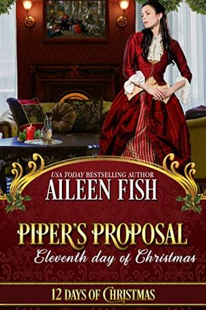 Piper's Proposal: Eleventh Day of Christmas by Aileen Fish