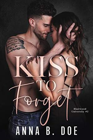 Kiss To Forget by Anna B. Doe