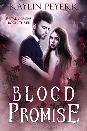 Blood Promise: A Reverse Harem Paranormal Romance by Kaylin Peyerk