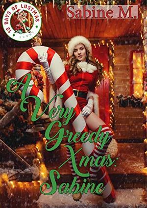 A Very Greedy Xmas: Sabine (12 Days of Lustmas) by Sabine M.