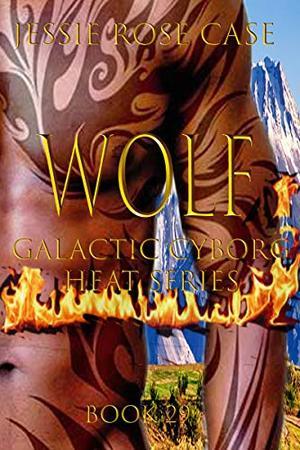 WOLF: Galactic Cyborg Heat Series by Jessie Rose Case