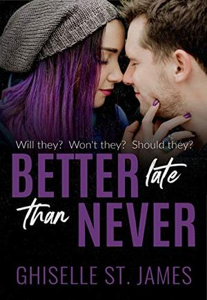 Better Late Than Never by Ghiselle St. James