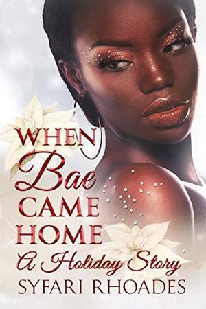 When Bae Came Home (Book 1): A Holiday Story ( Novella) by Syfari Rhoades