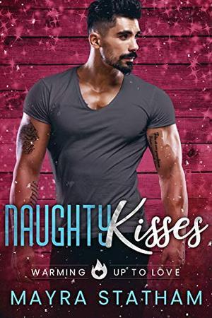 Naughty Kisses: Warming Up to Love by Mayra Statham, Cormar Covers, Julia Goda