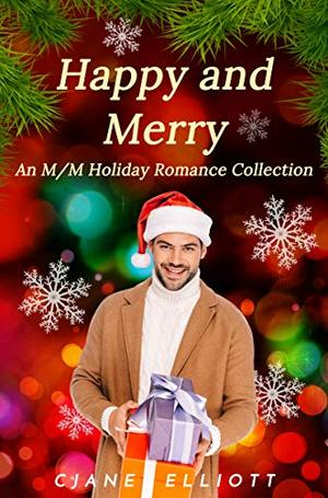 Happy and Merry: An M/M Holiday Romance Collection by CJane Elliott