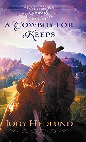Cowboy for Keeps by Jody Hedlund