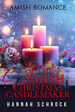 The Amish Christmas Candlemaker by Hannah Schrock