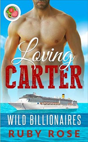 Loving Carter: An Insta-love Alpha Billionaire and Curvy Younger Woman Romance (Wild Billionaires) by Ruby Rose