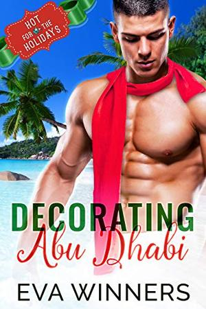 Decorating Abu Dhabi (Hot for the Holidays) by Eva Winners