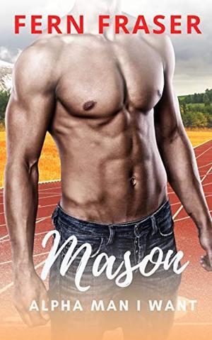 Mason: Alpha man I want by Fern Fraser