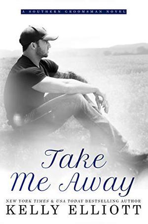 Take Me Away by Kelly Elliott
