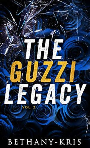 The Guzzi Legacy: Vol 2 by Bethany-Kris