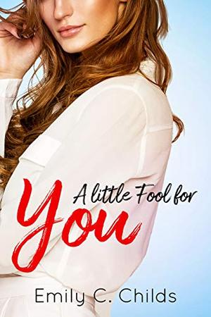 A Little Fool for You: A Sweet Office Romance by Emily Childs