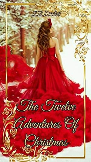 The Twelve Adventures Of Christmas by K.E. Drake
