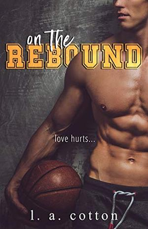 On The Rebound: An Enemies-to-Lovers Sports Romance (Steinbeck U) by L.A. Cotton