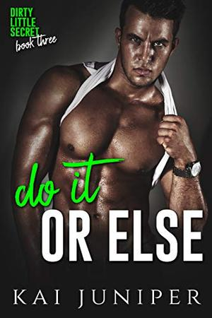 Do It Or Else: A High School Bully Romance by Kai Juniper