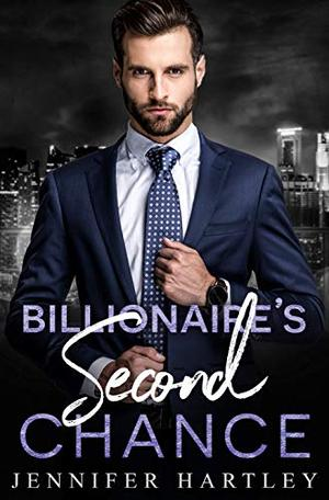 Billionaire's Second Chance : Second Chance Romance by Jennifer Hartley