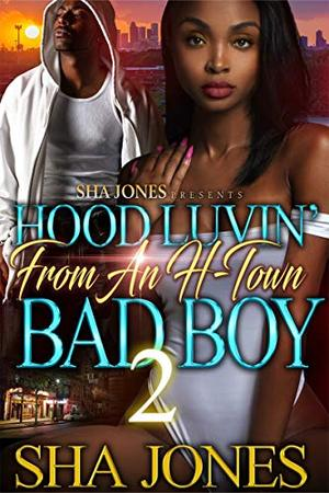 Hood Luvin' From An H-Town Bad Boy 2 by Sha Jones