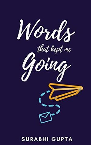 Words that kept me going by Surabhi Gupta