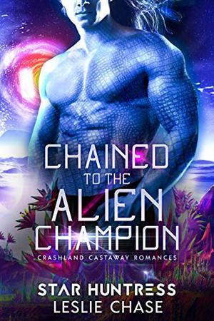 Chained to the Alien Champion: An Alien Warrior Romance by Leslie Chase, Starr Huntress